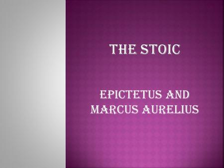 Epictetus and Marcus Aurelius. You shame yourself, my soul, you shame yourself, and you will have no further opportunity to respect yourself; the life.
