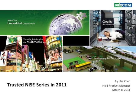 Trusted NISE Series in 2011 March 8, 2011 非常勢利眼的 By Lisa Chen NISE Product Manager.