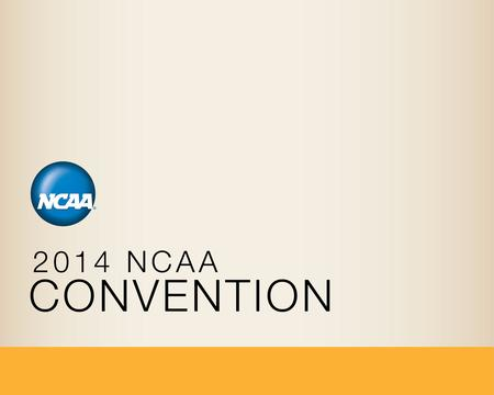 Educational Session: NCAA Division I Hot Topics Thursday, January 16, 2014 9:30 to 11:00 A.M.