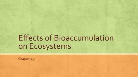 Effects of Bioaccumulation on Ecosystems Chapter 2.3.