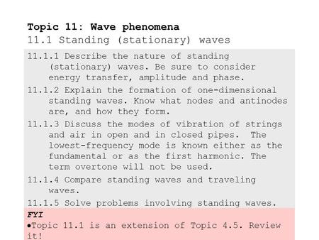 11.1.1 Describe the nature of standing (stationary) waves.Be sure to consider energy transfer, amplitude and phase. 11.1.2 Explain the formation of one-dimensional.