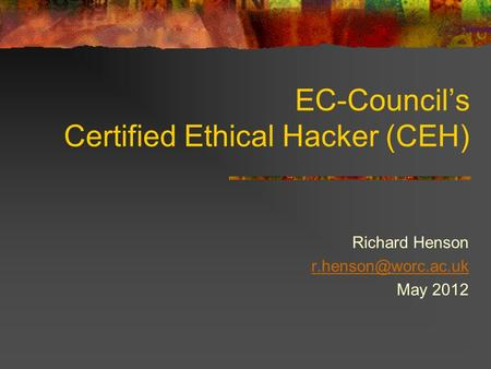 EC-Council's Certified Ethical Hacker (CEH) Richard Henson May 2012.