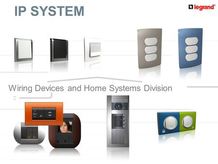 1 Division Appareillage et Système Résidentiels 1 IP SYSTEM Wiring Devices and Home Systems Division.