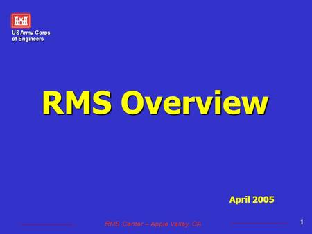 US Army Corps of Engineers RMS Center – Apple Valley, CA 1 RMS Overview April 2005.