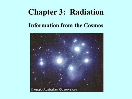 <strong>Chapter</strong> <strong>3</strong>: Radiation Information from the Cosmos.