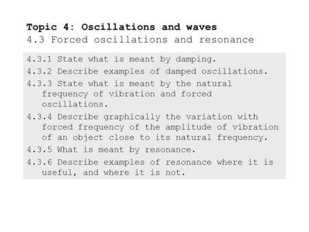 4.3.1State what is meant by damping. 4.3.2Describe examples of damped oscillations. 4.3.3State what is meant by the natural frequency of vibration and.