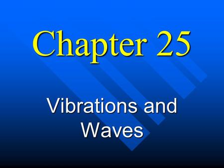 Chapter 25 Vibrations and Waves n Waves transmit energy and information. n Sound and Light are both waves.