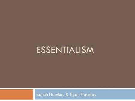 ESSENTIALISM Sarah Hawkes & Ryan Heasley. What is Essentialism?  An educational theory that believes that the purpose of schooling is to impart necessary.
