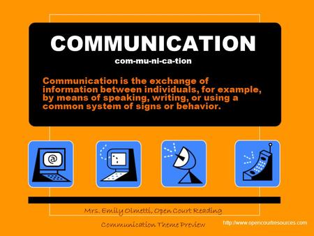 COMMUNICATION com-mu-ni-ca-tion Communication is the exchange of information between individuals, for example, by means of speaking, writing, or using.
