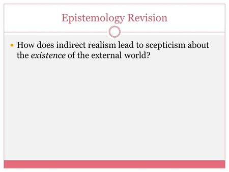 Epistemology Revision How does indirect realism lead to scepticism about the existence of the external world?