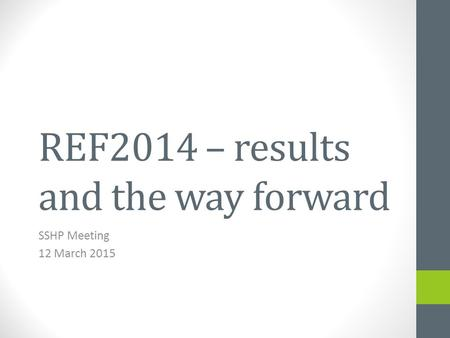 REF2014 – results and the way forward SSHP Meeting 12 March 2015.
