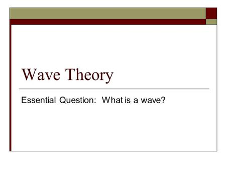 Wave Theory Essential Question: What is a wave?. Answer Me!!!  Give an example of a wave. Then describe what that wave carries.