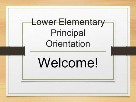 Lower Elementary Principal Orientation Welcome!. The reason we are here tonight… to learn more about 5, 6, 7, 8, year-olds The importance of developing.
