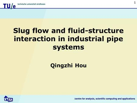 Slug flow and fluid-structure interaction in industrial pipe systems