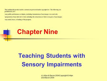(c) Allyn & Bacon 2004Copyright © Allyn and Bacon 2004 Chapter Nine Teaching Students with Sensory Impairments This multimedia product and its contents.