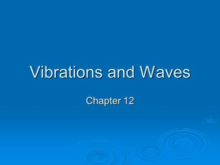 Vibrations and Waves Chapter 12. Periodic Motion  A repeated motion is called periodic motion  What are some examples of periodic motion? The motion.