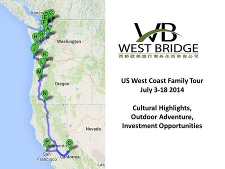 US West Coast Family Tour July 3-18 2014 Cultural Highlights, Outdoor Adventure, Investment Opportunities.