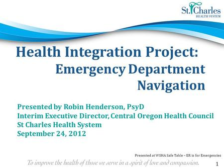 Health Integration Project: Emergency Department Navigation Presented by Robin Henderson, PsyD Interim Executive Director, Central Oregon Health Council.