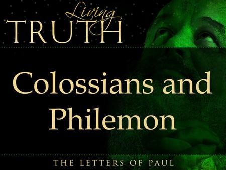 Colossians and Philemon. Where, When, and Who Wrote from Rome in Prison c. AD 60 Wrote Colossians directly to the Church in Colosse and indirectly to.