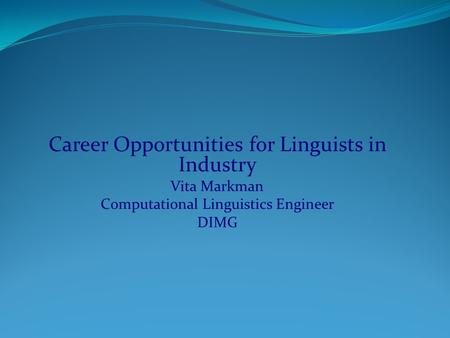 Career Opportunities for Linguists in Industry Vita Markman Computational Linguistics Engineer DIMG.