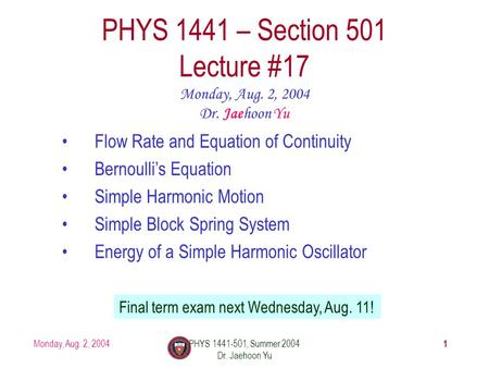 Monday, Aug. 2, 2004PHYS 1441-501, Summer 2004 Dr. Jaehoon Yu 1 PHYS 1441 – Section 501 Lecture #17 Monday, Aug. 2, 2004 Dr. Jaehoon Yu Flow Rate and Equation.