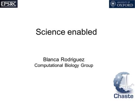 Science enabled Blanca Rodriguez Computational Biology Group.
