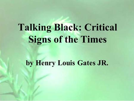 Talking Black: Critical Signs of the Times by Henry Louis Gates JR.