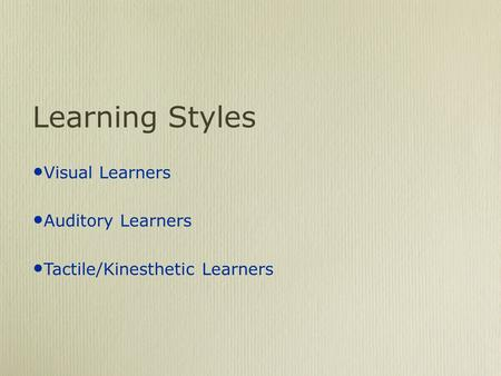 Learning Styles Visual Learners Auditory Learners Tactile/Kinesthetic Learners.