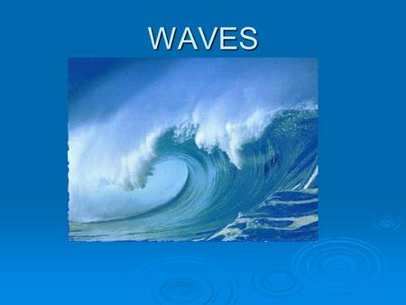 WAVES. WAVES  Carries energy from one place to another  Classified by what they move through 1. Mechanical Waves the energy is transferred by vibrations.