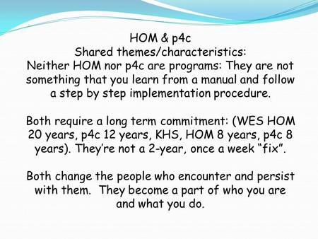 HOM & p4c Shared themes/characteristics: Neither HOM nor p4c are programs: They are not something that you learn from a manual and follow a step by step.