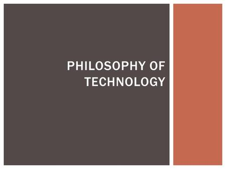 PHILOSOPHY OF TECHNOLOGY.  Democritus  Technology imitates nature  Aristotle  Nature is not connected to technology  Technology cannot reproduce.