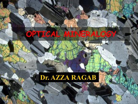 OPTICAL MINERALOGY Dr. AZZA RAGAB. Gamma rays (3x10 -9 m) → Radio waves (3x10 6 m) The electromagnetic spectrum (Light) -It is a form of energy, which.
