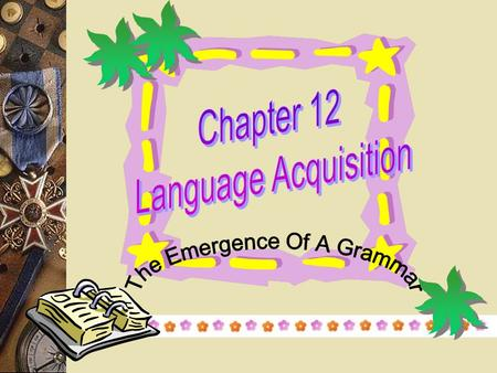 1 The Study of Language Acquisition A. The naturalistic approach Diary study B. The experimental approach Cross-sectional.