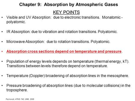 Pat Arnott, ATMS 749, UNR, 2008 Chapter 9: Absorption by Atmospheric Gases Visible and UV Absorption: due to electronic transitions. Monatomic - polyatomic.
