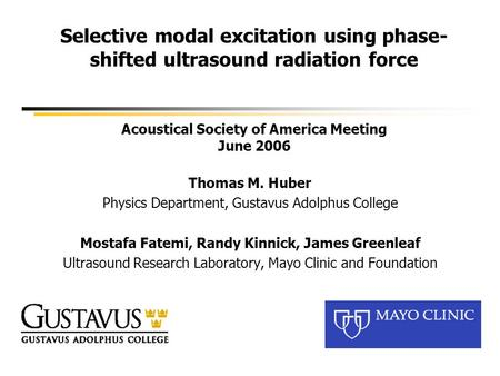 Selective modal excitation using phase- shifted ultrasound radiation force Acoustical Society of America Meeting June 2006 Thomas M. Huber Physics Department,