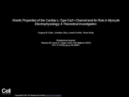 Kinetic Properties of the Cardiac L-Type Ca2+ Channel and Its Role in Myocyte Electrophysiology: A Theoretical Investigation Gregory M. Faber, Jonathan.
