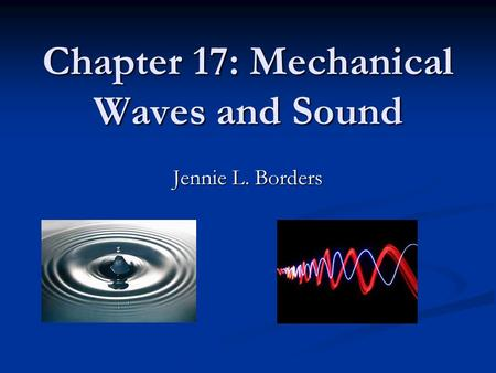 Chapter 17: Mechanical Waves and Sound Jennie L. Borders.