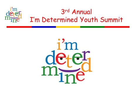 3 rd Annual I'm Determined Youth Summit. 2010 I'm Determined Youth Summit: Small Groups Green Group Topics: 1. Assistive Technology 2. Accommodations.