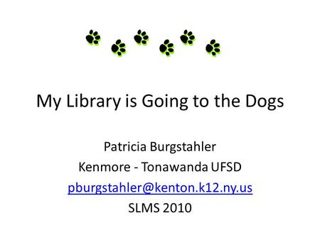 My Library is Going to the Dogs Patricia Burgstahler Kenmore - Tonawanda UFSD SLMS 2010.