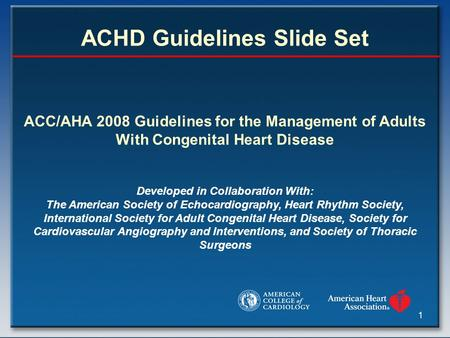 1 ACC/AHA 2008 Guidelines for the Management of Adults With Congenital Heart Disease Developed in Collaboration With: The American Society of Echocardiography,