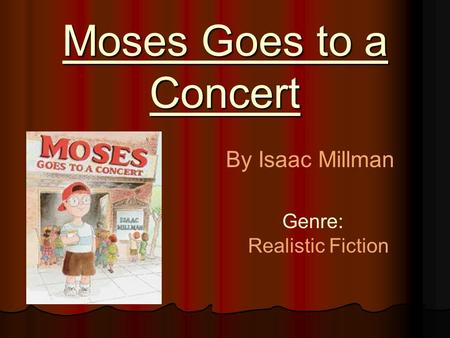 Moses Goes to a Concert By Isaac Millman Genre: Realistic Fiction.