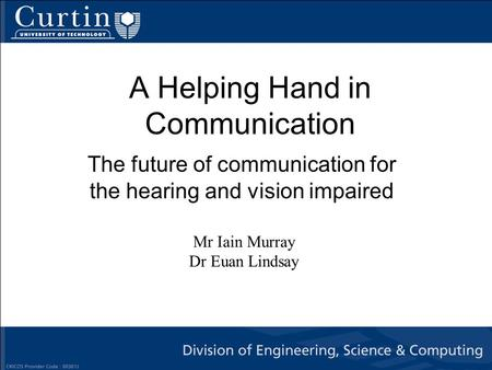 A Helping Hand in Communication The future of communication for the hearing and vision impaired Mr Iain Murray Dr Euan Lindsay.