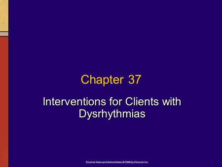 Elsevier items and derived items © 2006 by Elsevier Inc. Chapter 37 Interventions for Clients with Dysrhythmias.