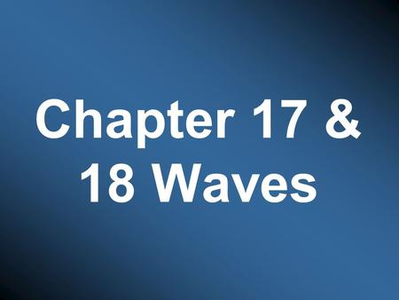 Chapter 17 & 18 Waves. Mechanical Waves Disturbance in matter that carries energy from one place to another Medium: what a wave travels through –Can be.