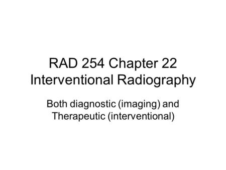 RAD 254 Chapter 22 Interventional Radiography
