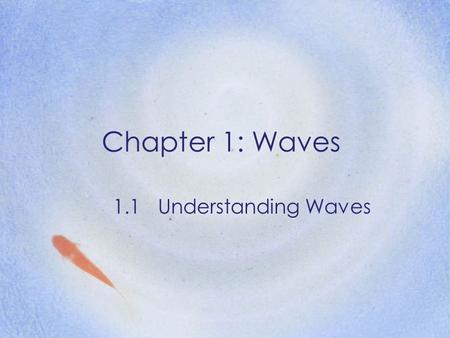 Chapter 1: Waves 1.1Understanding Waves. Motion of Waves 1 An oscillating or vibrating motion in which a point or body moves back and forth along a line.