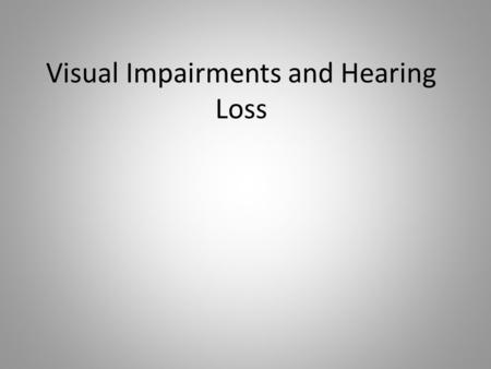 Visual Impairments and Hearing Loss
