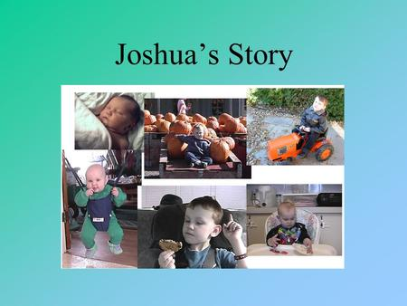 Joshua's Story. Joshua Nathanael Sidney Miedema Born June 14, 2000 God's gift to Mike and Bonita Miedema 8 pounds 10 ounces Do not let this Book of the.
