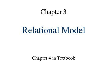 Chapter 3 Relational Model Chapter 4 in Textbook.