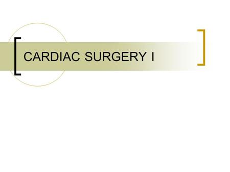 CARDIAC SURGERY I. Outline Heart A & P CAD Open Heart Diagnostics Anesthesia and Medications on Field Open Heart Patient Preparation Supplies, Instrumentation,